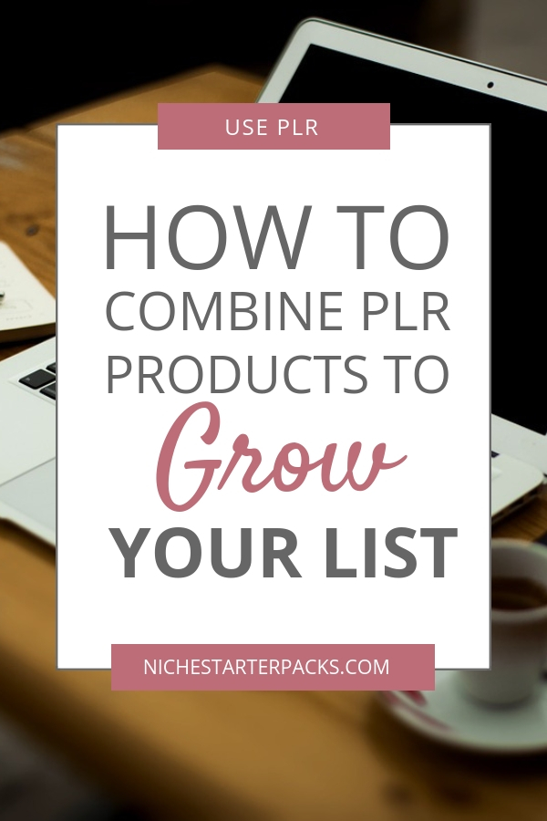 How to Combine PLR Products To Grow Your List a Pinable Imge